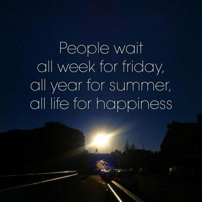 people wait all week for Friday quote