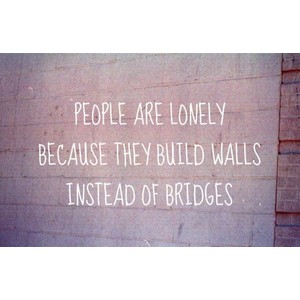 people lonely walls instead of bridges